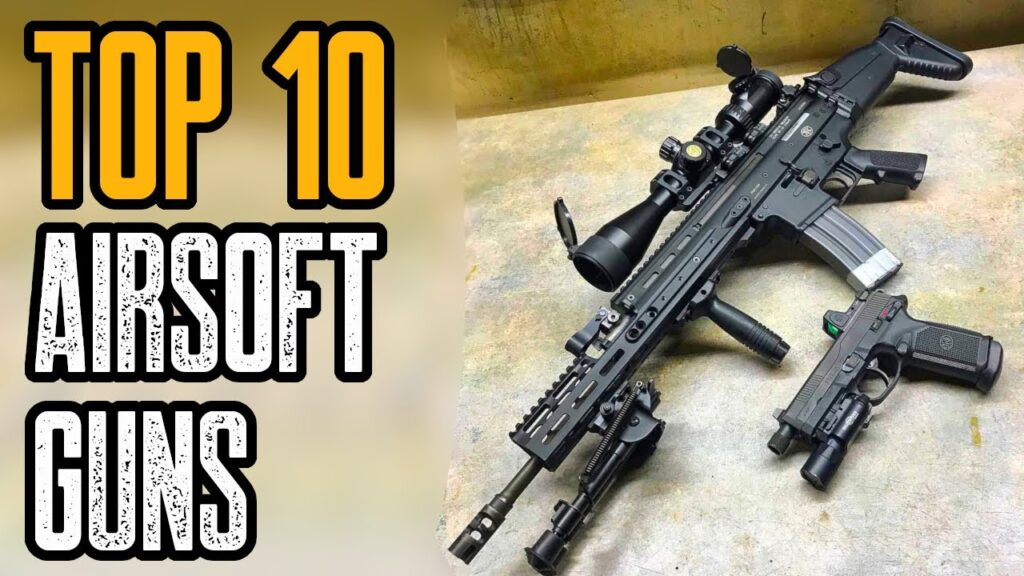TOP 10 BEST AIRSOFT GUNS IN THE WORLD