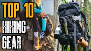 TOP 10 BEST HIKING GEAR ESSENTIALS YOU MUST HAVE