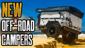 TOP 3 NEW OFF-ROAD CAMPER TRAILERS YOU MUST SEE