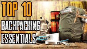 Top 10 Backpacking Gear Essentials 2019 You Must Have