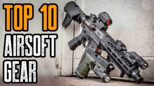 Top 10 Next Level Airsoft Gear & Accessories You Must Have